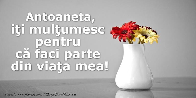 Felicitari de multumire - Antoaneta iti multumesc pentru ca faci parte din viata mea!