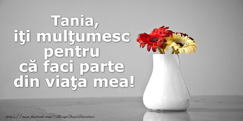 Felicitari de multumire - Tania iti multumesc pentru ca faci parte din viata mea!