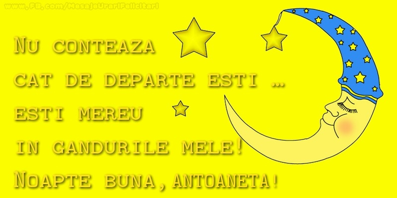 Felicitari de noapte buna - Nu conteaza  cat de departe esti …  esti mereu in  gandurile mele!  Noapte buna, Antoaneta