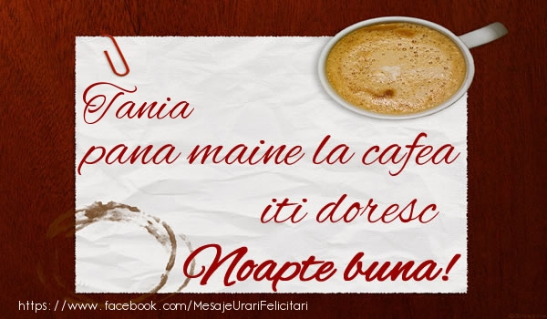 Felicitari de noapte buna - Tania pana maine la cafea iti doresc Noapte buna!
