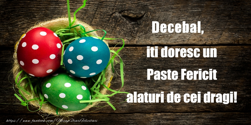 Felicitari de Paste - Decebal iti doresc un Paste Fericit alaturi de cei dragi!