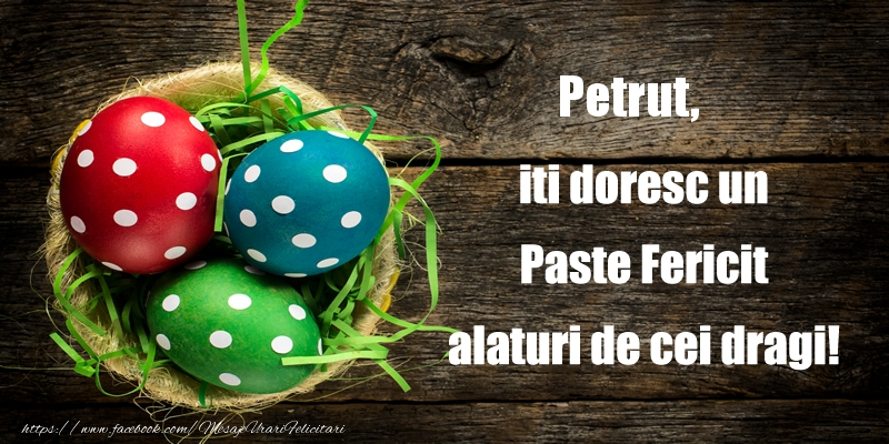 Felicitari de Paste - Petrut iti doresc un Paste Fericit alaturi de cei dragi!