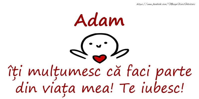 Felicitari de prietenie - Adam, îți mulțumesc că faci parte din viața mea! Te iubesc!