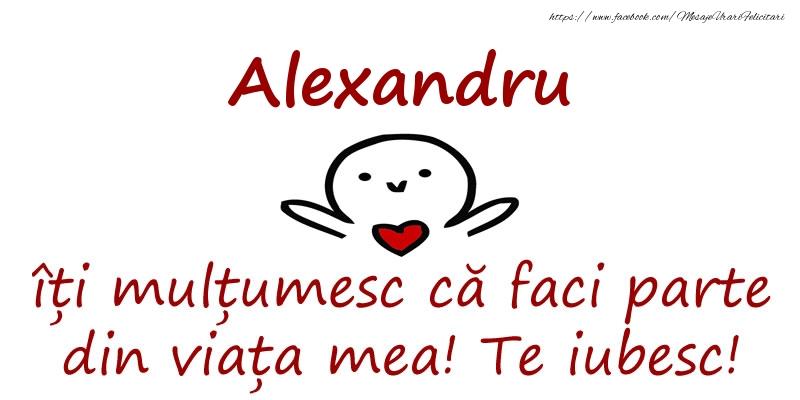 Felicitari de prietenie - Alexandru, îți mulțumesc că faci parte din viața mea! Te iubesc!