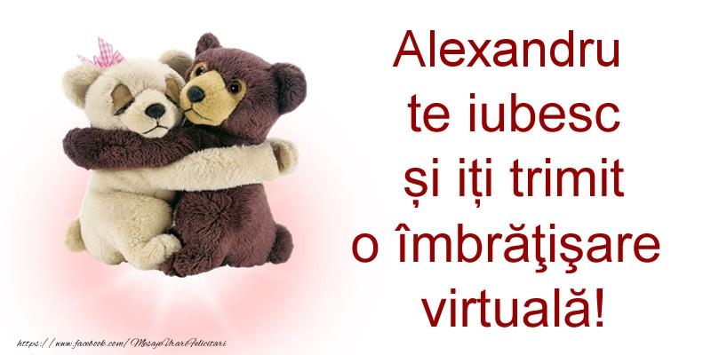 Felicitari de prietenie - Alexandru te iubesc și iți trimit o îmbrăţişare virtuală!
