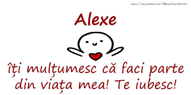 Felicitari de prietenie - Alexe, îți mulțumesc că faci parte din viața mea! Te iubesc!