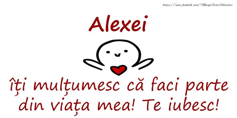 Felicitari de prietenie - Alexei, îți mulțumesc că faci parte din viața mea! Te iubesc!