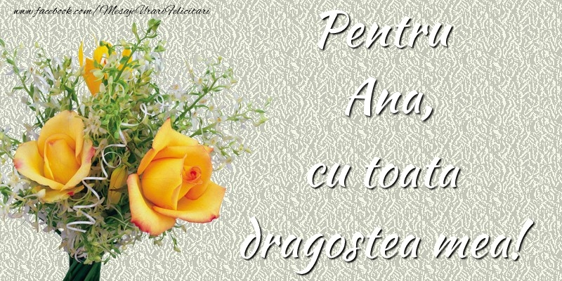 Felicitari de prietenie - Pentru Ana,  cu toata dragostea mea!