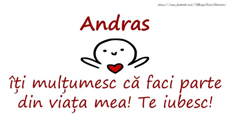 Felicitari de prietenie - Andras, îți mulțumesc că faci parte din viața mea! Te iubesc!