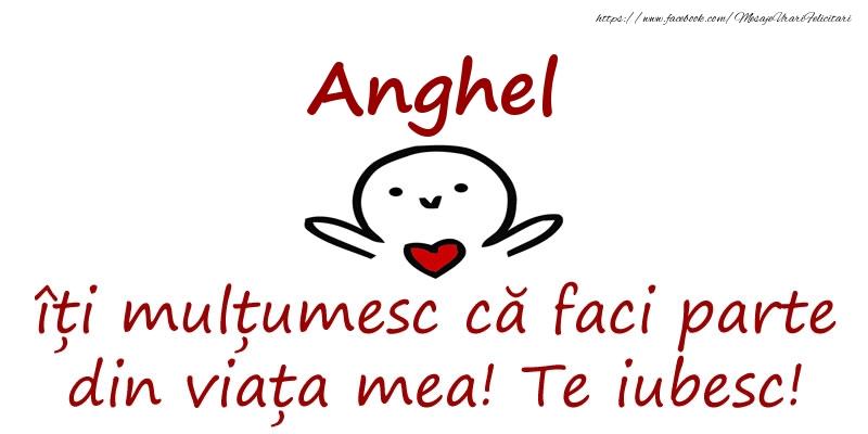Felicitari de prietenie - Anghel, îți mulțumesc că faci parte din viața mea! Te iubesc!
