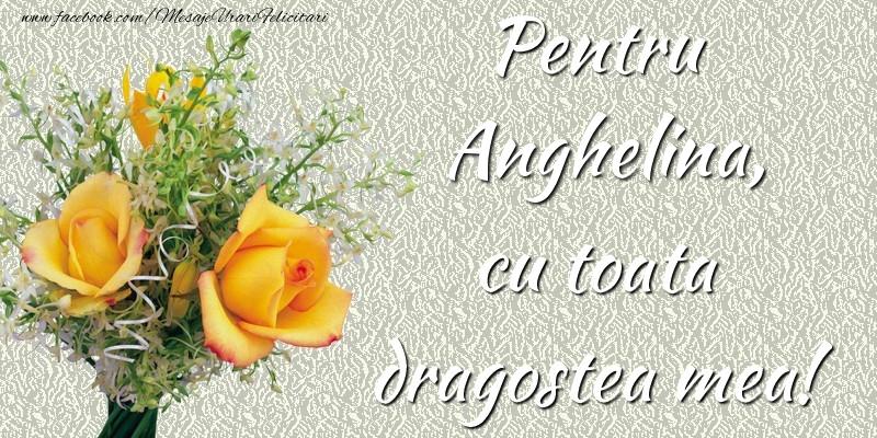 Felicitari de prietenie - Pentru Anghelina,  cu toata dragostea mea!