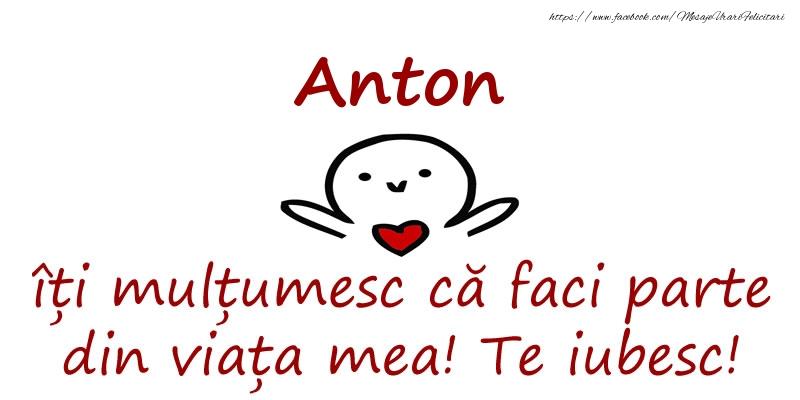 Felicitari de prietenie - Anton, îți mulțumesc că faci parte din viața mea! Te iubesc!