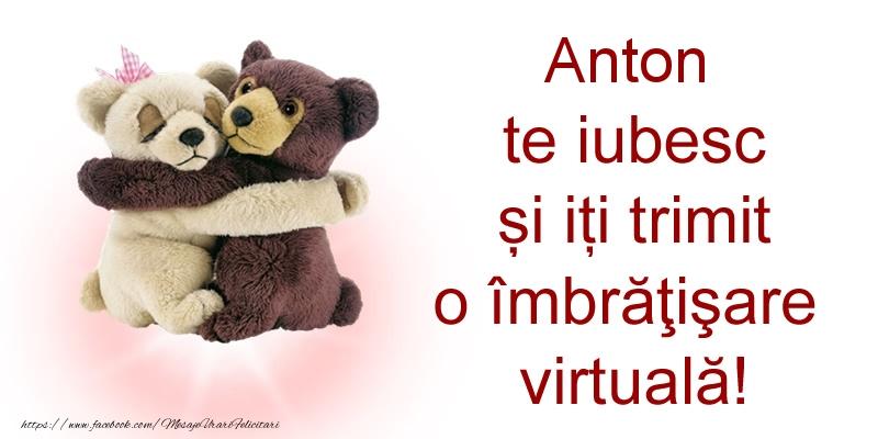 Felicitari de prietenie - Anton te iubesc și iți trimit o îmbrăţişare virtuală!