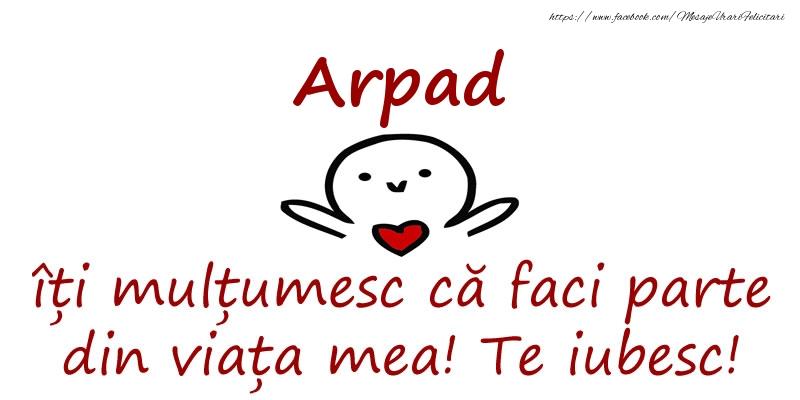 Felicitari de prietenie - Arpad, îți mulțumesc că faci parte din viața mea! Te iubesc!