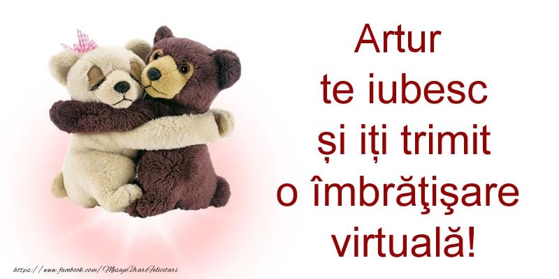 Felicitari de prietenie - Artur te iubesc și iți trimit o îmbrăţişare virtuală!