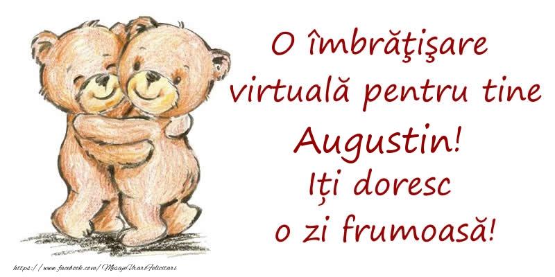 Felicitari de prietenie - O îmbrăţişare virtuală pentru tine Augustin. Iți doresc o zi frumoasă!