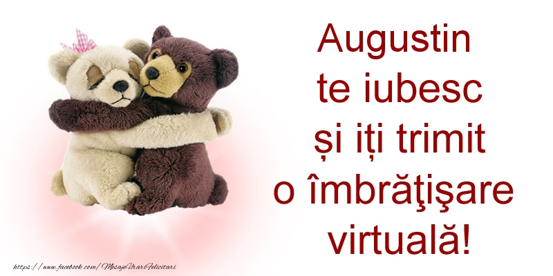 Felicitari de prietenie - Augustin te iubesc și iți trimit o îmbrăţişare virtuală!