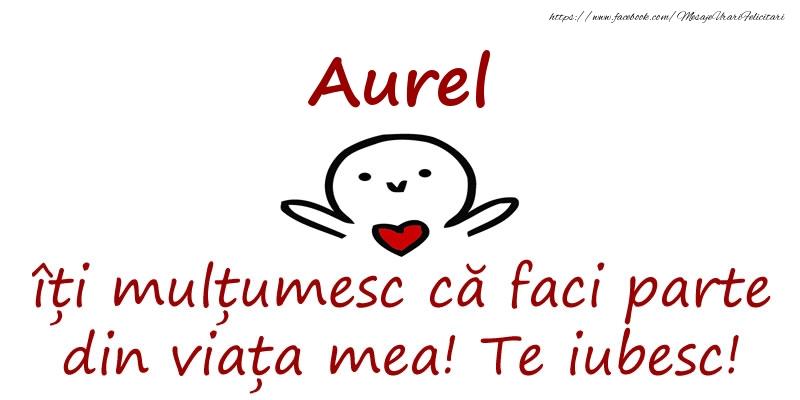 Felicitari de prietenie - Aurel, îți mulțumesc că faci parte din viața mea! Te iubesc!