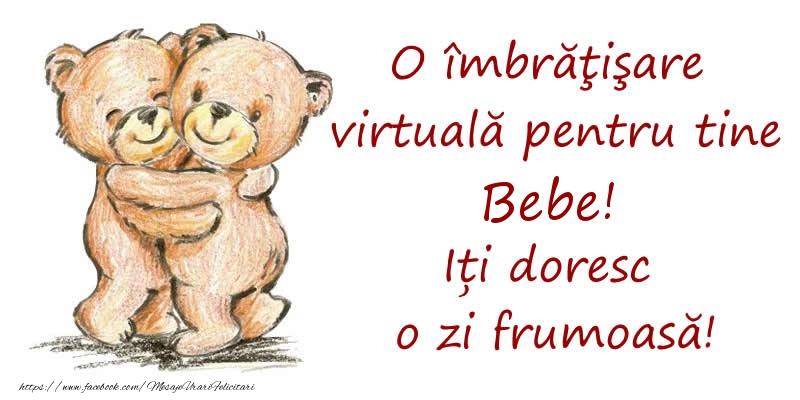 Felicitari de prietenie - O îmbrăţişare virtuală pentru tine Bebe. Iți doresc o zi frumoasă!