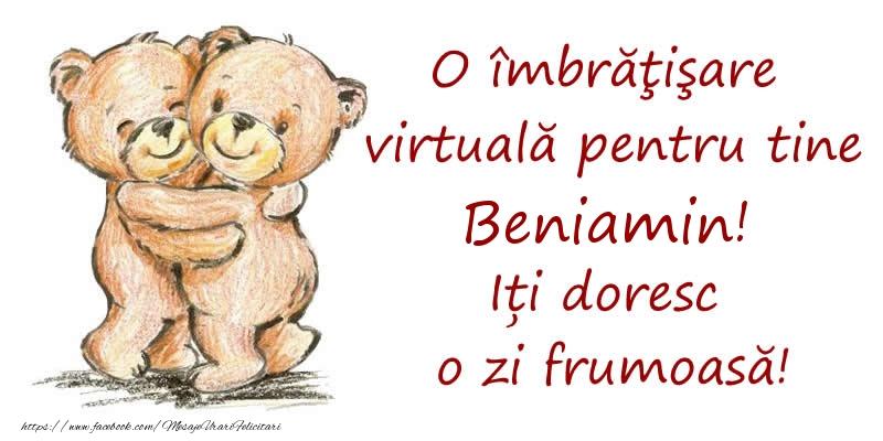 Felicitari de prietenie - O îmbrăţişare virtuală pentru tine Beniamin. Iți doresc o zi frumoasă!