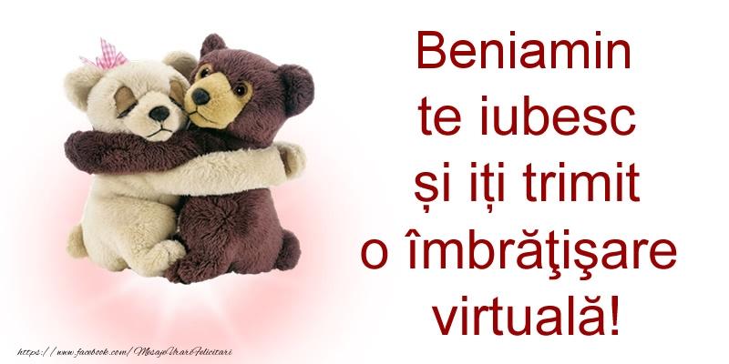 Felicitari de prietenie - Beniamin te iubesc și iți trimit o îmbrăţişare virtuală!