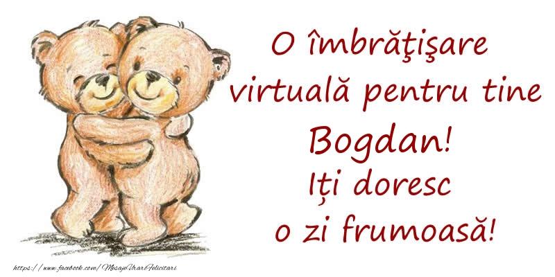 Felicitari de prietenie - O îmbrăţişare virtuală pentru tine Bogdan. Iți doresc o zi frumoasă!