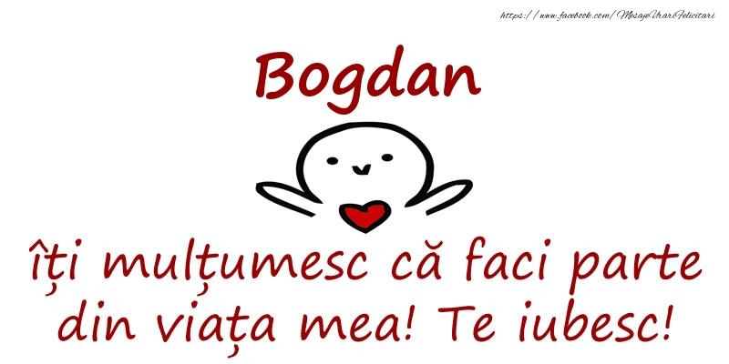 Felicitari de prietenie - Bogdan, îți mulțumesc că faci parte din viața mea! Te iubesc!