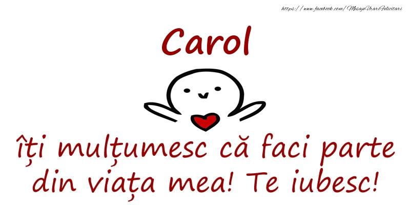 Felicitari de prietenie - Carol, îți mulțumesc că faci parte din viața mea! Te iubesc!