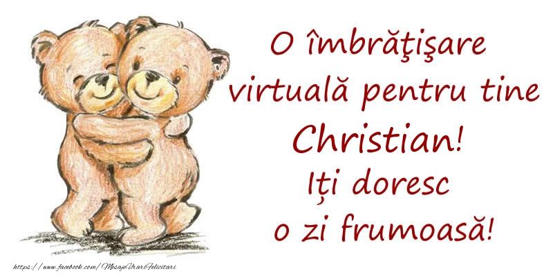 Felicitari de prietenie - O îmbrăţişare virtuală pentru tine Christian. Iți doresc o zi frumoasă!