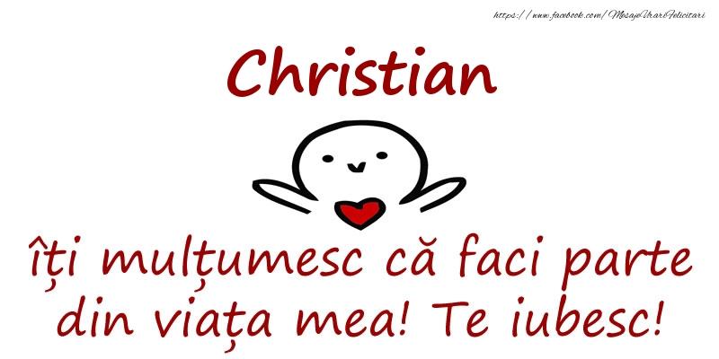 Felicitari de prietenie - Christian, îți mulțumesc că faci parte din viața mea! Te iubesc!