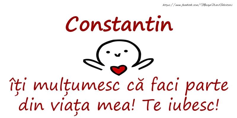 Felicitari de prietenie - Constantin, îți mulțumesc că faci parte din viața mea! Te iubesc!