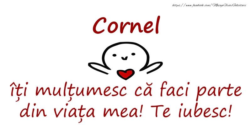 Felicitari de prietenie - Cornel, îți mulțumesc că faci parte din viața mea! Te iubesc!