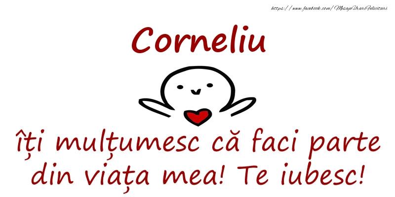 Felicitari de prietenie - Corneliu, îți mulțumesc că faci parte din viața mea! Te iubesc!