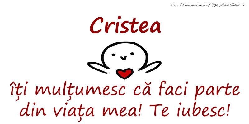 Felicitari de prietenie - Cristea, îți mulțumesc că faci parte din viața mea! Te iubesc!
