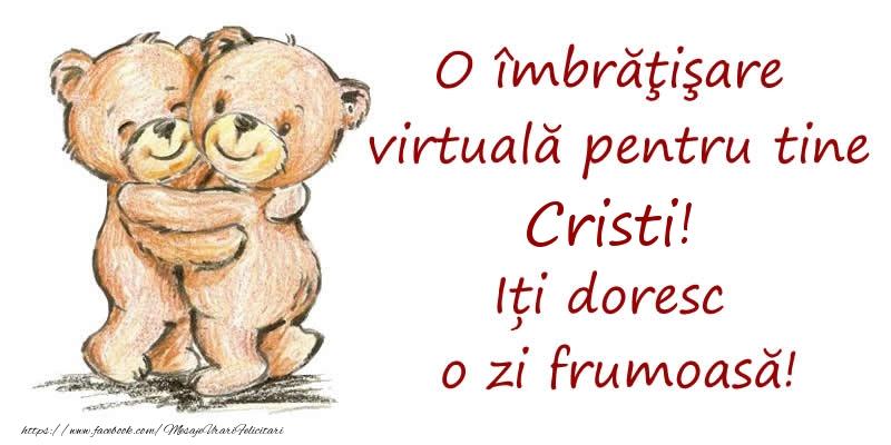 Felicitari de prietenie - O îmbrăţişare virtuală pentru tine Cristi. Iți doresc o zi frumoasă!