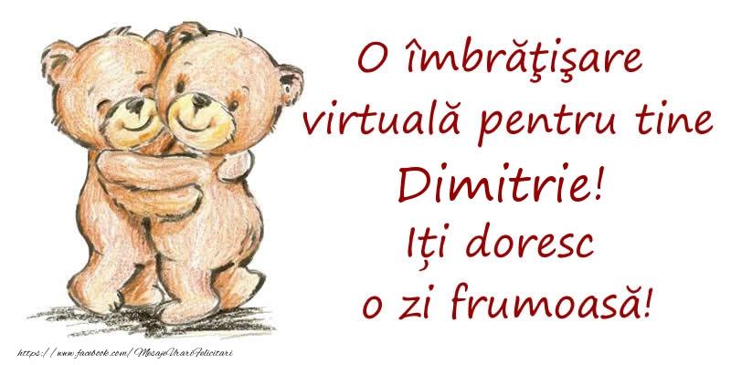 Felicitari de prietenie - O îmbrăţişare virtuală pentru tine Dimitrie. Iți doresc o zi frumoasă!
