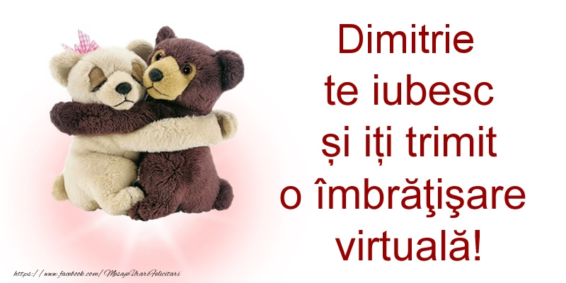 Felicitari de prietenie - Dimitrie te iubesc și iți trimit o îmbrăţişare virtuală!