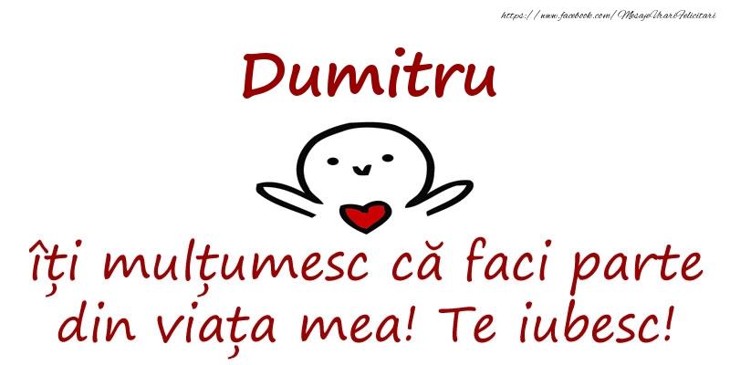 Felicitari de prietenie - Dumitru, îți mulțumesc că faci parte din viața mea! Te iubesc!