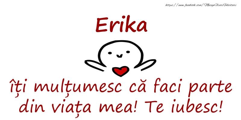 Felicitari de prietenie - Erika, îți mulțumesc că faci parte din viața mea! Te iubesc!