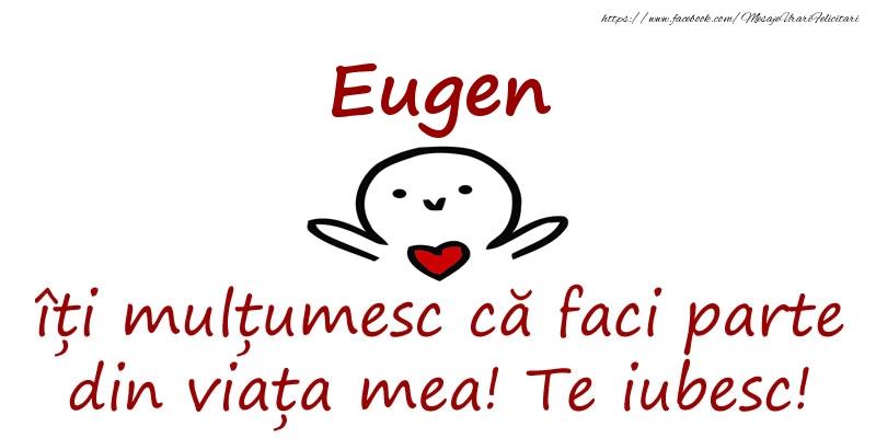 Felicitari de prietenie - Eugen, îți mulțumesc că faci parte din viața mea! Te iubesc!