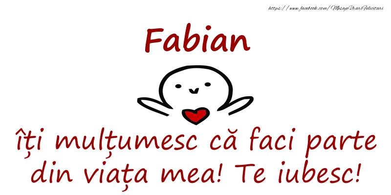 Felicitari de prietenie - Fabian, îți mulțumesc că faci parte din viața mea! Te iubesc!