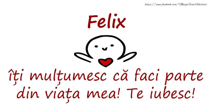 Felicitari de prietenie - Felix, îți mulțumesc că faci parte din viața mea! Te iubesc!