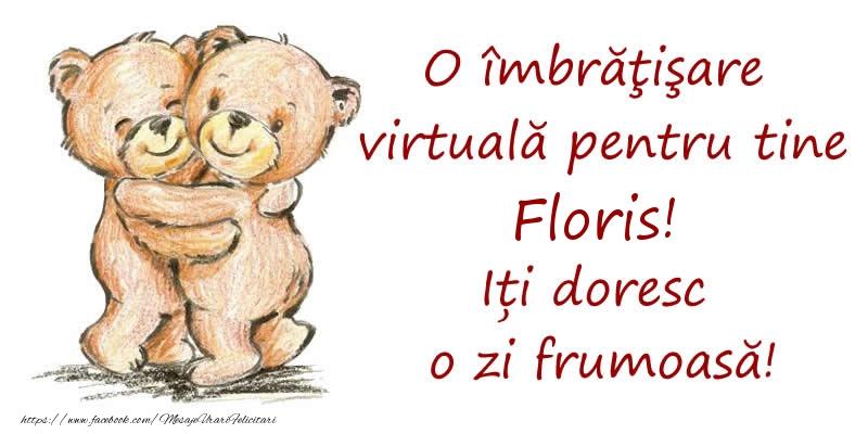 Felicitari de prietenie - O îmbrăţişare virtuală pentru tine Floris. Iți doresc o zi frumoasă!