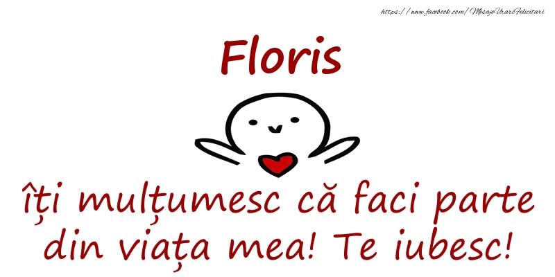 Felicitari de prietenie - Floris, îți mulțumesc că faci parte din viața mea! Te iubesc!