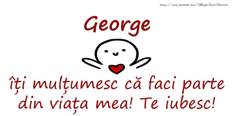 Felicitari de prietenie - George, îți mulțumesc că faci parte din viața mea! Te iubesc!