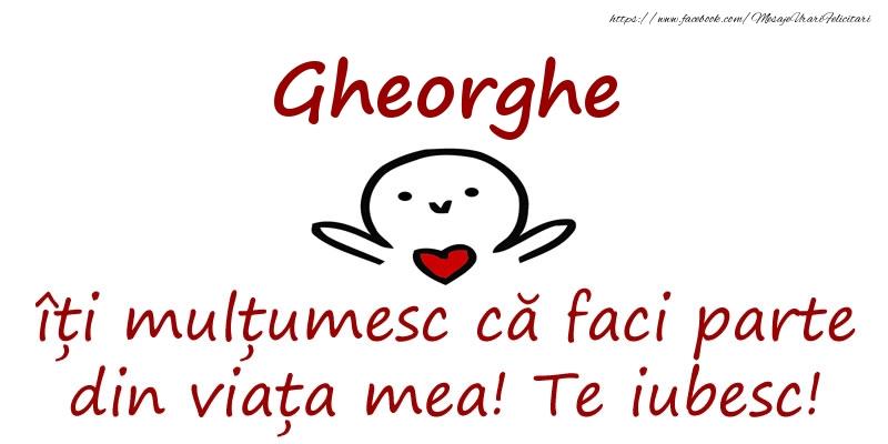Felicitari de prietenie - Gheorghe, îți mulțumesc că faci parte din viața mea! Te iubesc!