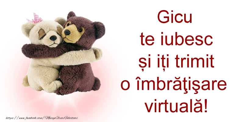 Felicitari de prietenie - Gicu te iubesc și iți trimit o îmbrăţişare virtuală!
