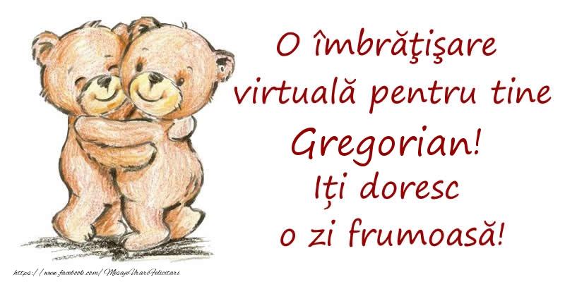 Felicitari de prietenie - O îmbrăţişare virtuală pentru tine Gregorian. Iți doresc o zi frumoasă!