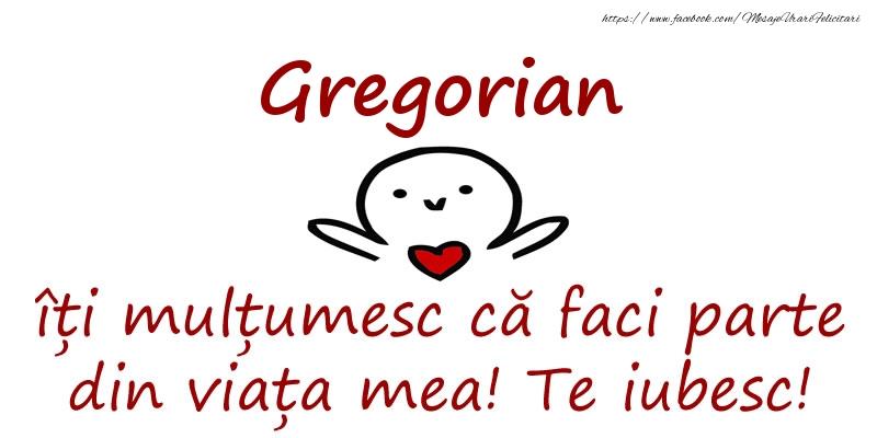 Felicitari de prietenie - Gregorian, îți mulțumesc că faci parte din viața mea! Te iubesc!