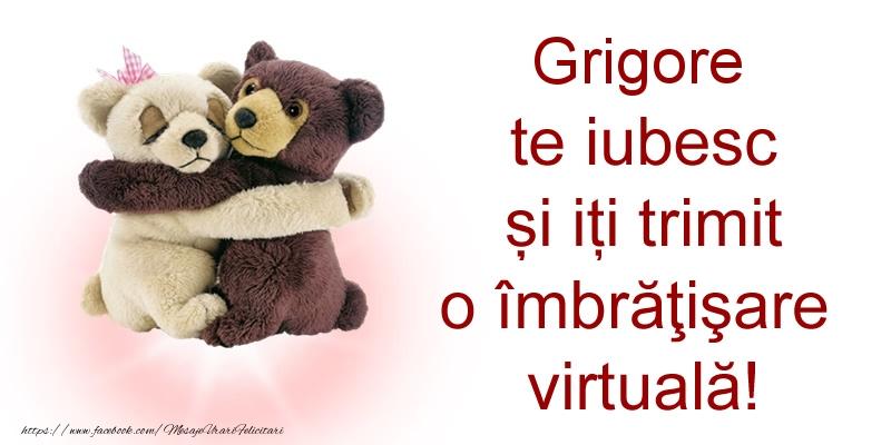 Felicitari de prietenie - Grigore te iubesc și iți trimit o îmbrăţişare virtuală!
